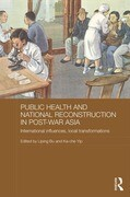Public Health and National Reconstruction in Post-War Asia: International Influences, Local Transformations