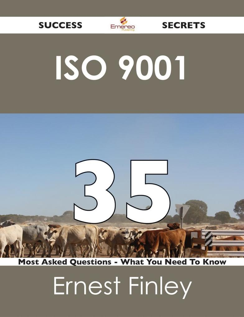ISO 9001 35 Success Secrets - 35 Most Asked Que...