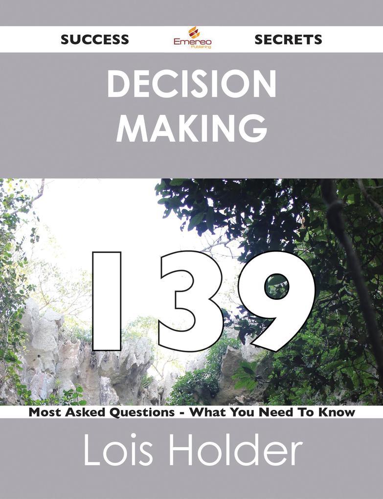Decision Making 139 Success Secrets - 139 Most ...
