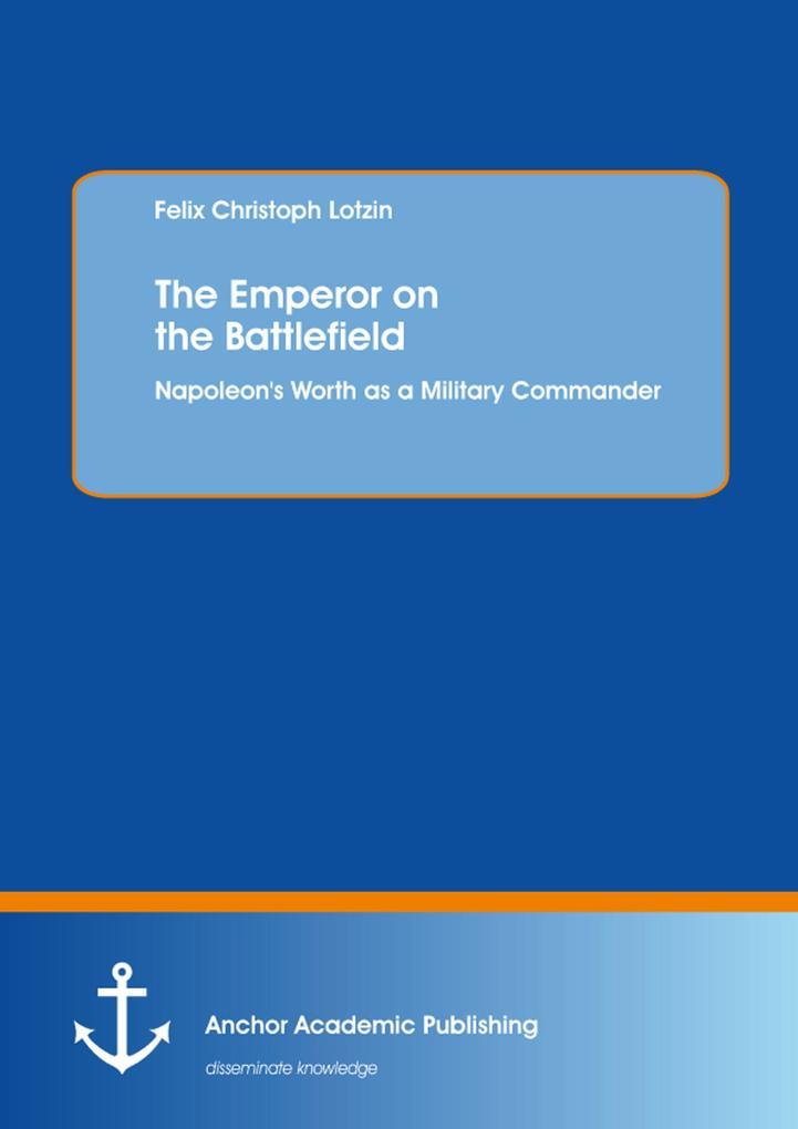 The Emperor on the Battlefield: Napoleon´s Wort...