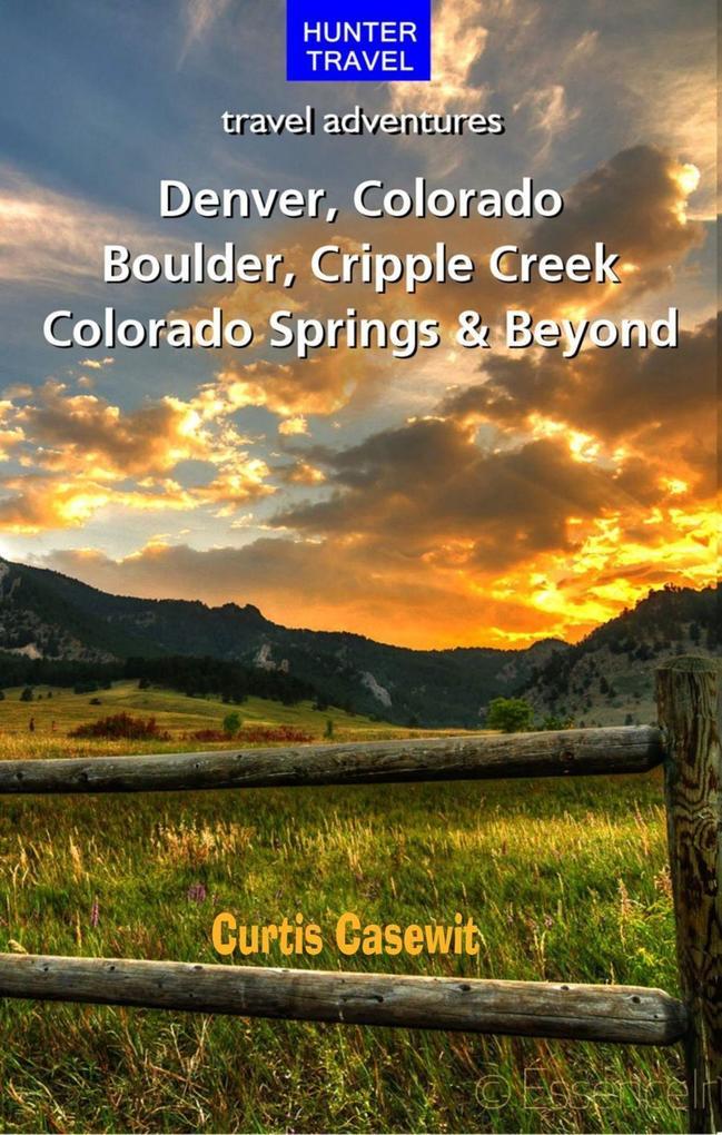 Denver, Colorado Springs, Boulder, Ft. Collins, Cripple Creek & Beyond als eBook epub