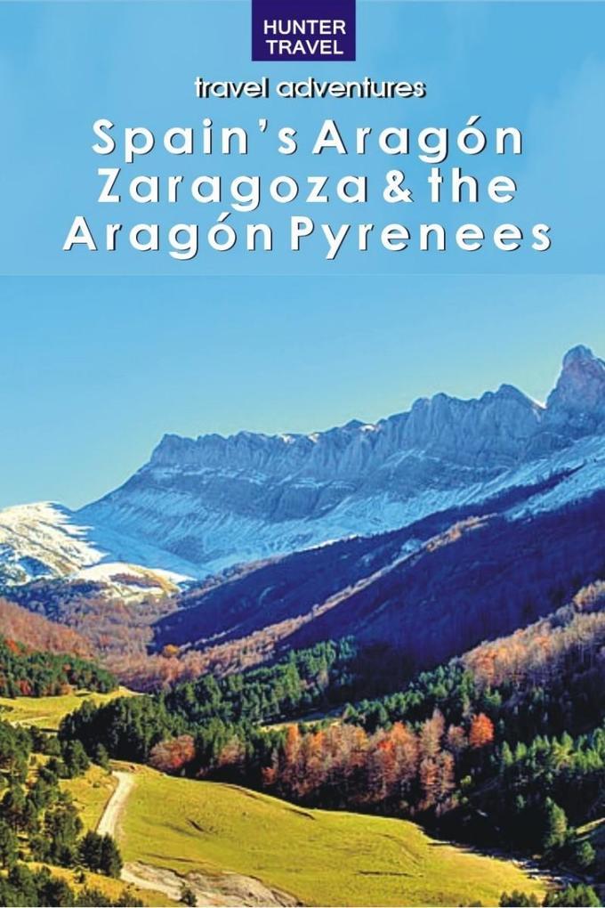 Spain´s Aragon, Zaragoza & the Aragon Pyrenees ...