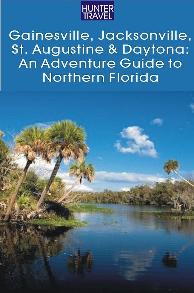 Gainesville, Jacksonville, St. Augustine & Daytona: An Adventure Guide to Northern Florida als eBook epub