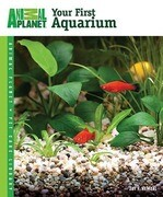 Animal Planet Pet Care Library Your First Aquarium