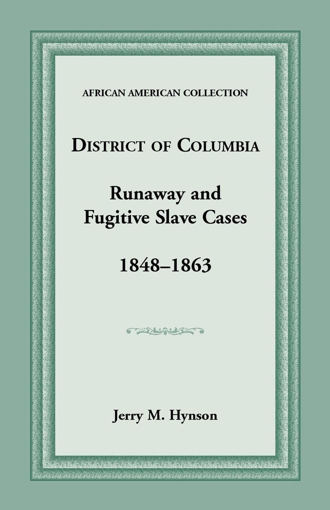 District of Columbia Runaway and Fugitive Slave Cases, 1848-1863 als Taschenbuch