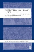 The Politics of War Memory in Japan: Progressive Civil Society Groups and Contestation of Memory of the Asia-Pacific War
