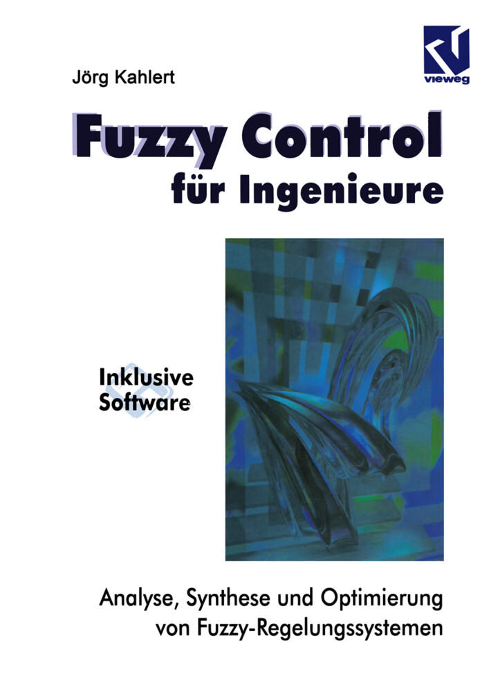 Fuzzy Control für Ingenieure als Buch von Jörg ...