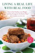 Living a Real Life with Real Food: How to Get Healthy, Lose Weight, and Stay Energizedathe Kosher Way