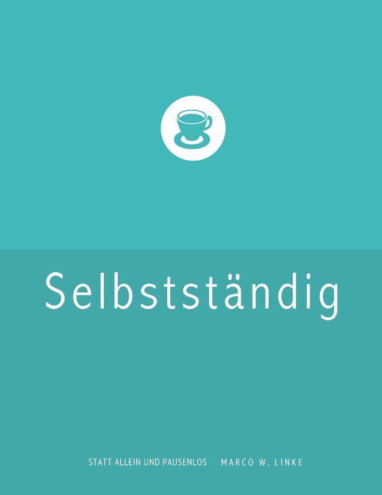 Erfolgreich selbstständig! Handbuch für Freelan...