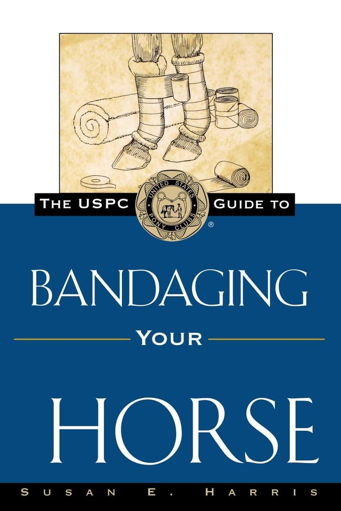 The USPC Guide to Bandaging Your Horse als eBoo...