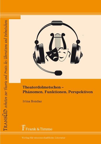 Theaterdolmetschen - Phänomen, Funktionen, Pers...