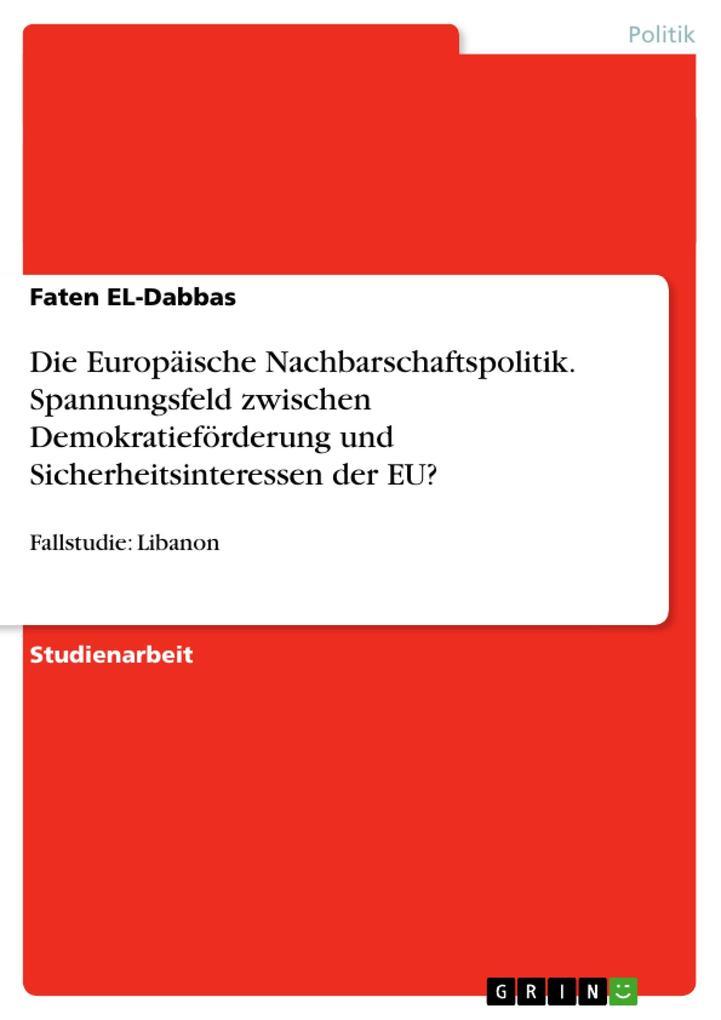 Die Europäische Nachbarschaftspolitik. Spannungsfeld zwischen Demokratieförderung und Sicherheitsinteressen der EU? als Buch