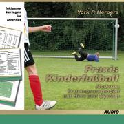 Praxis Kinderfußball - Moderne Trainingsmethoden mit Herz und System