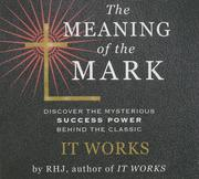 The Meaning the Mark: Discover the Mysterious Success Power Behind the Classic It Works