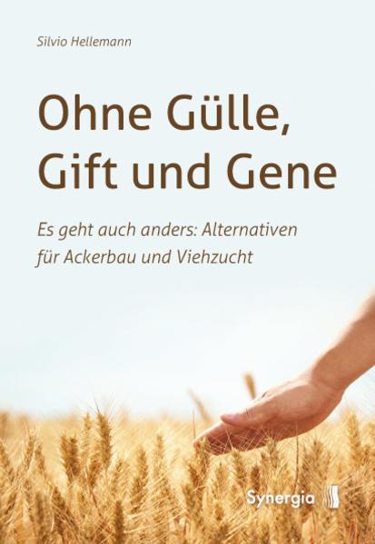 Ohne Gülle, Gift und Gene als Buch von Silvio H...