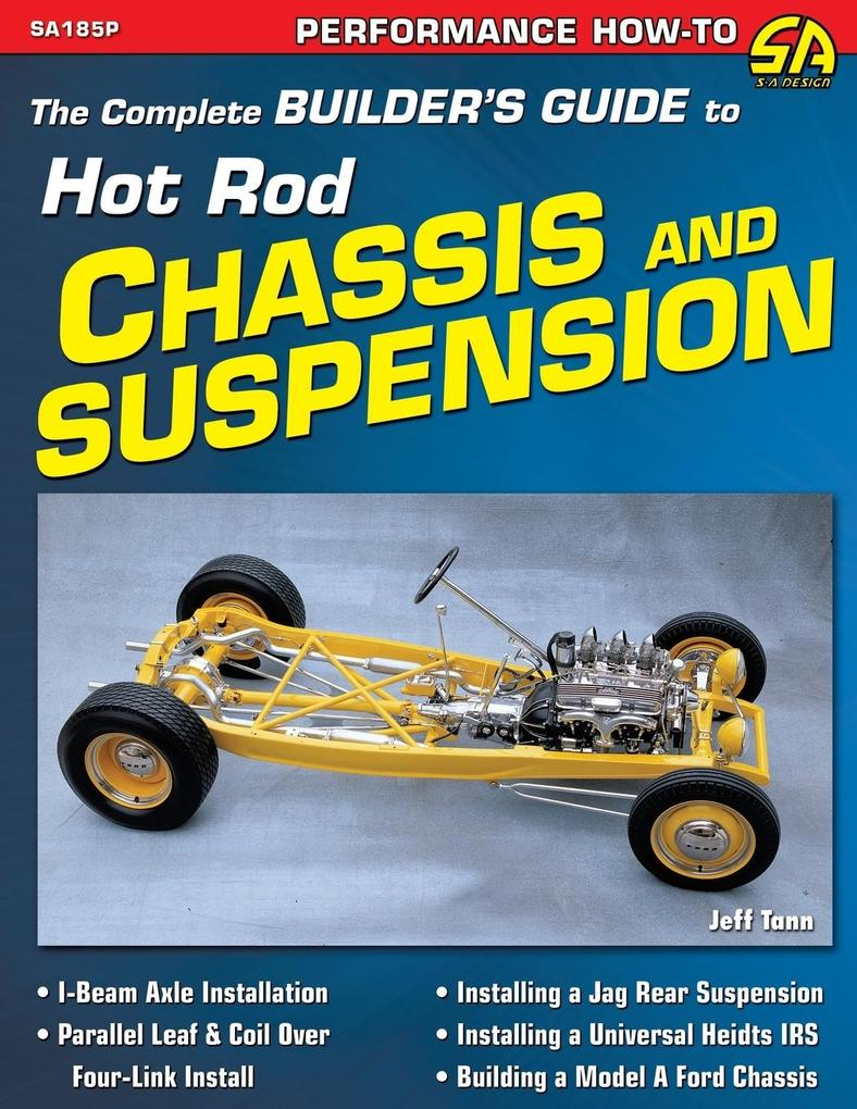 The Complete Builder´s Guide to Hot Rod Chassis...