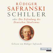 Schiller oder die Erfindung des Deutschen Idealismus