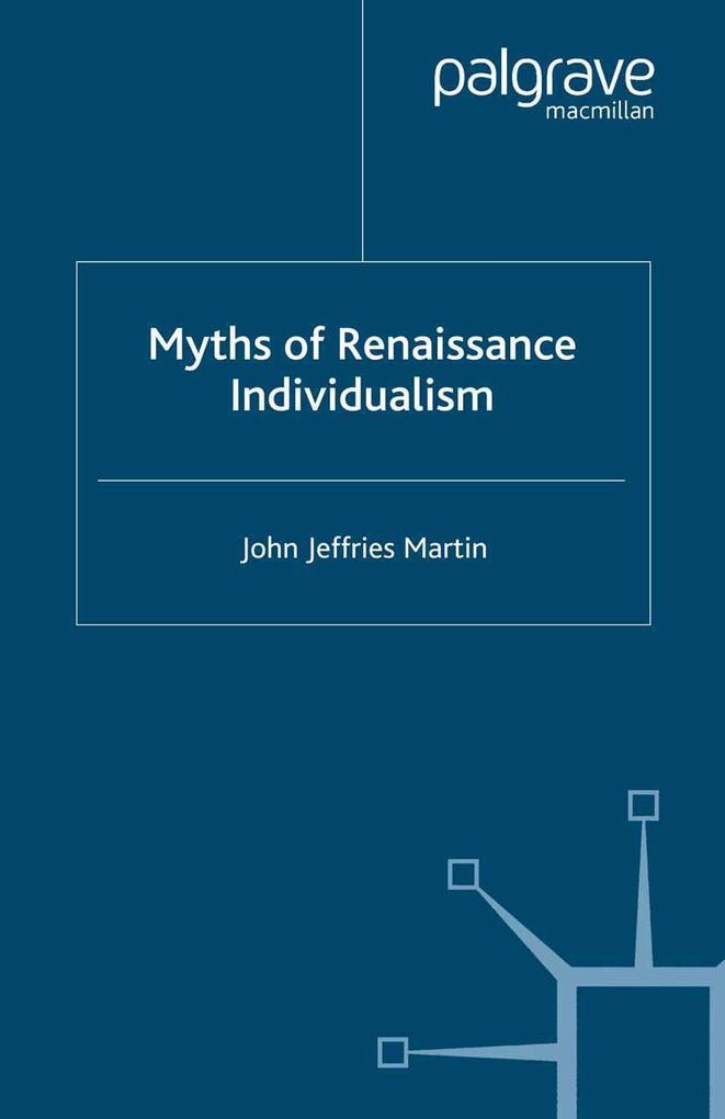 Myths of Renaissance Individualism als eBook Do...