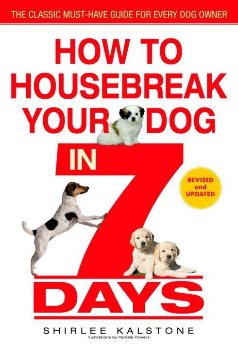 How to Housebreak Your Dog in 7 Days (Revised) ...