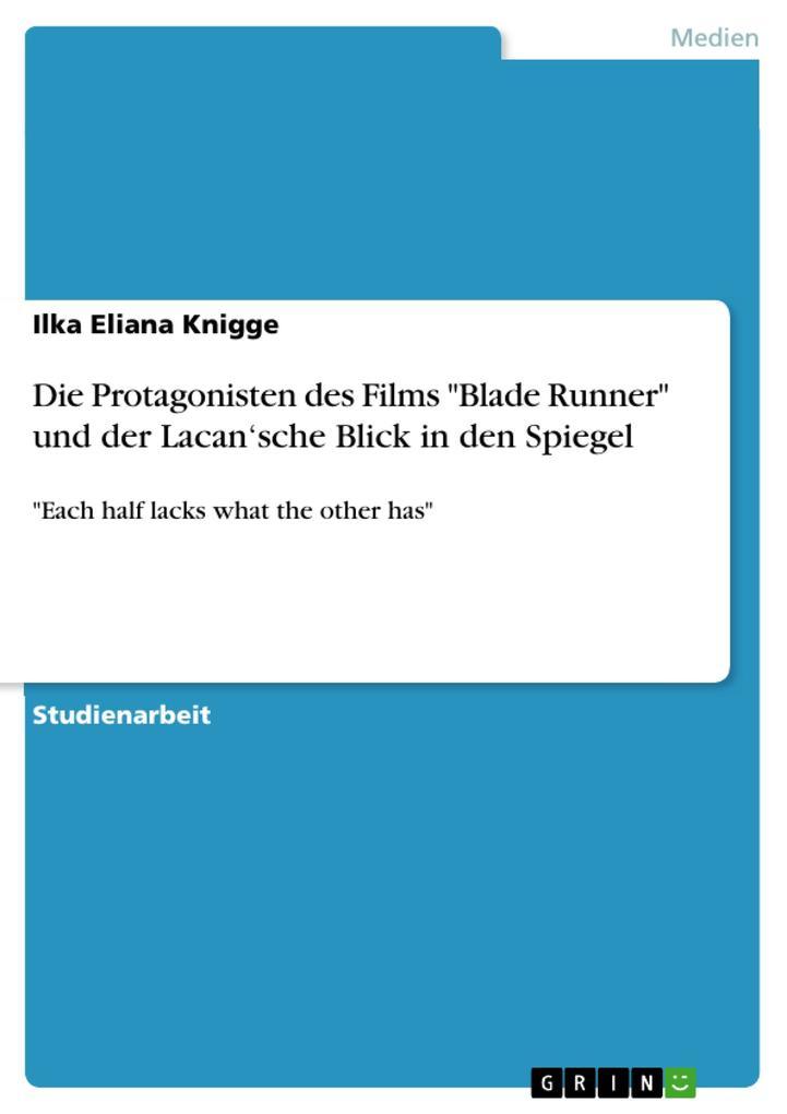 Die Protagonisten des Films Blade Runner und der Lacan`sche Blick in den Spiegel als eBook Download von Ilka Eliana Knigge - Ilka Eliana Knigge