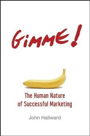 Gimme! The Human Nature of Successful Marketing...