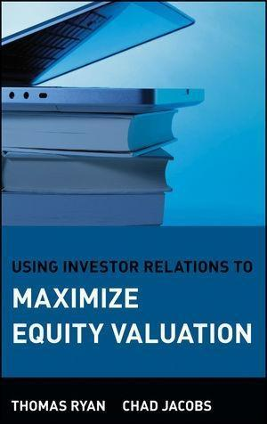 Using Investor Relations to Maximize Equity Val...