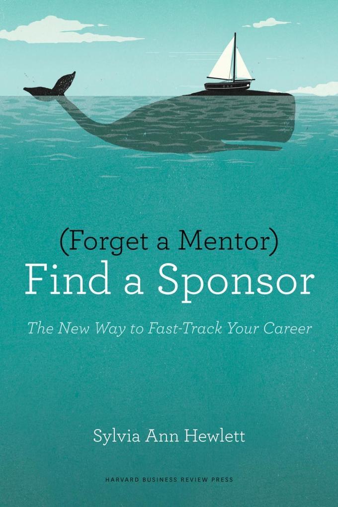 Forget a Mentor, Find a Sponsor als eBook Downl...