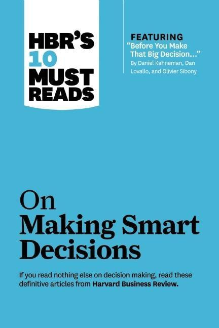 HBR´s 10 Must Reads on Making Smart Decisions (...