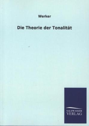 Die Theorie der Tonalität als Buch von Werker