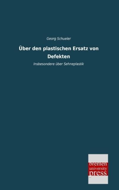 Über den plastischen Ersatz von Defekten als Bu...