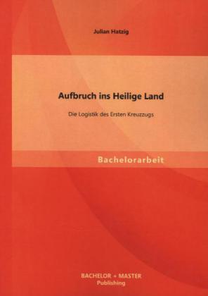 Aufbruch ins Heilige Land: Die Logistik des Ers...
