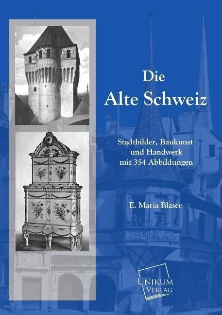 Die Alte Schweiz als Buch von E. Maria Blaser