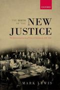 Birth of the New Justice: The Internationalization of Crime and Punishment, 1919-1950