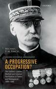 A Progressive Occupation?: The Gallieni-Lyautey Method and Colonial Pacification in Tonkin and Madagascar, 1885-1900
