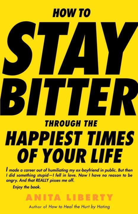 How to Stay Bitter Through the Happiest Times o...