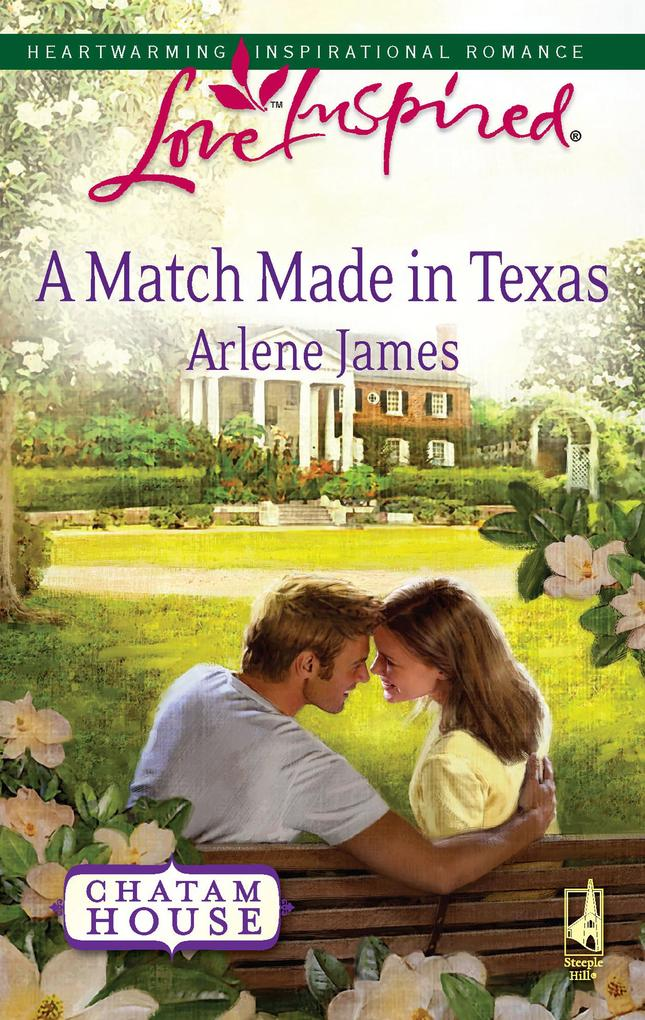 A Match Made in Texas (Mills & Boon Love Inspired) (Chatam House, Book 2) als eBook Download von Arlene James - Arlene James