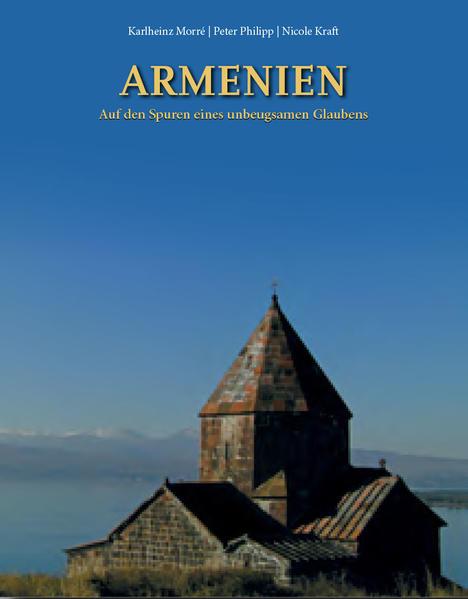 Armenien - Auf den Spuren eines unbeugsamen Gla...