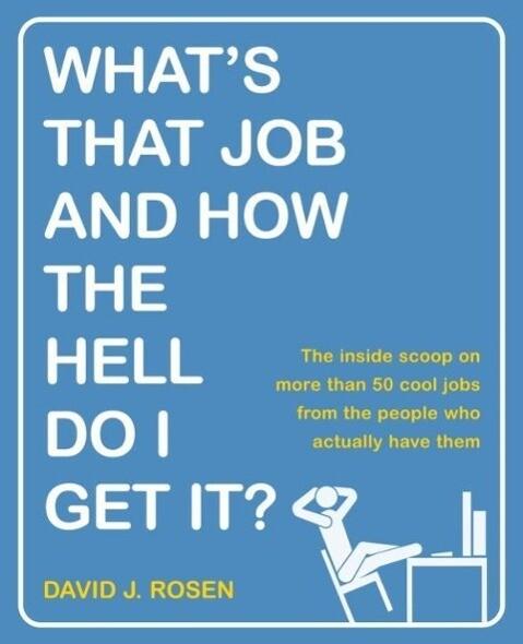 What´s That Job and How the Hell Do I Get It? a...