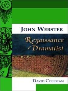 John Webster, Renaissance Dramatist als eBook Download von David Coleman - David Coleman