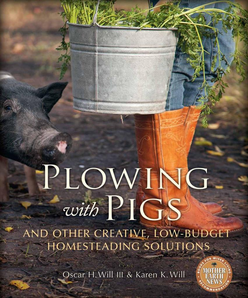 Plowing with Pigs and Other Creative, Low-Budge...