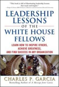 Leadership Lessons of the White House Fellows: ...