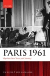 Paris 1961: Algerians, State Terror, and Memory...