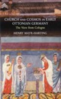 Church and Cosmos in Early Ottonian Germany: Th...
