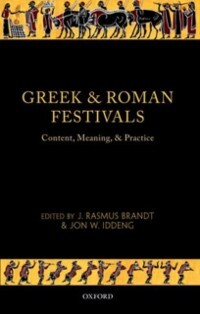 Greek and Roman Festivals: Content, Meaning, an...