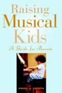 Raising Musical Kids: A Guide for Parents als e...
