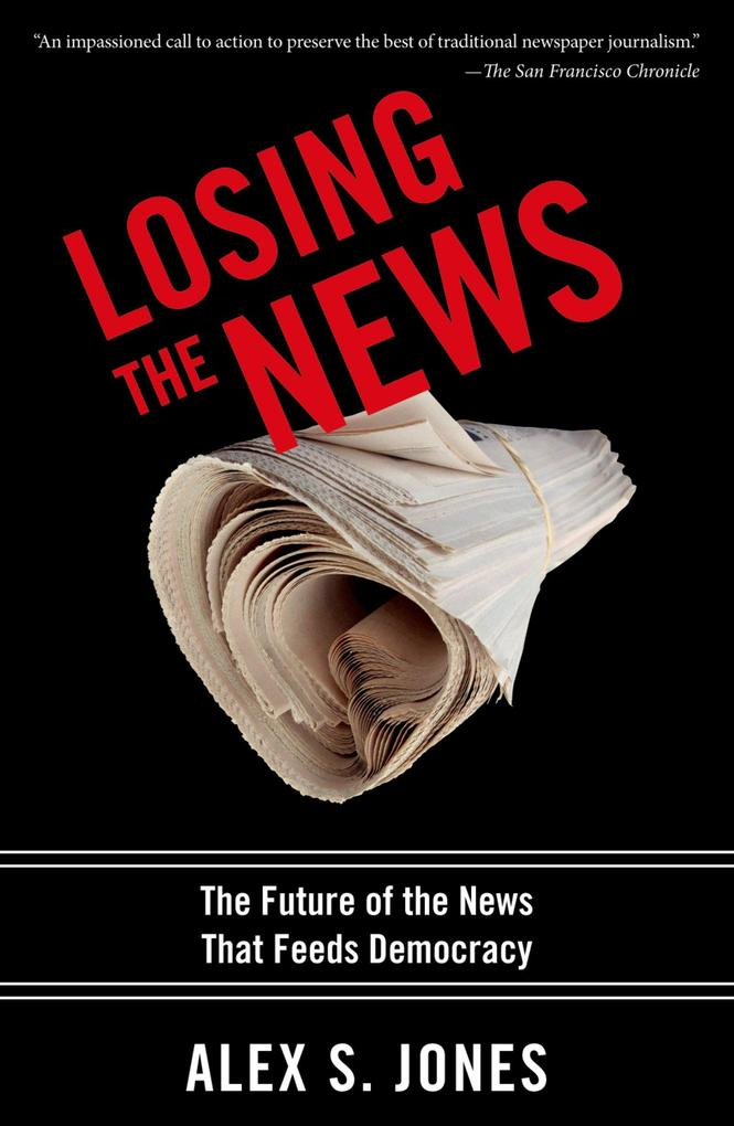 Losing the News: The Future of the News that Fe...