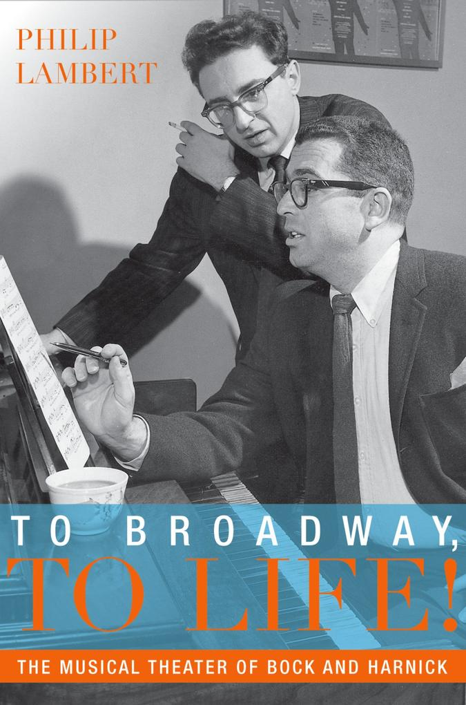 To Broadway, To Life!: The Musical Theater of B...