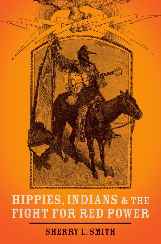 Hippies, Indians, and the Fight for Red Power a...