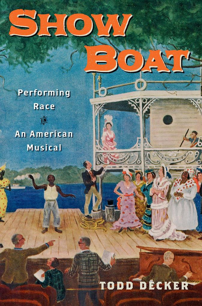 Show Boat: Performing Race in an American Music...