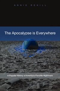 Apocalypse Is Everywhere: A Popular History of ...